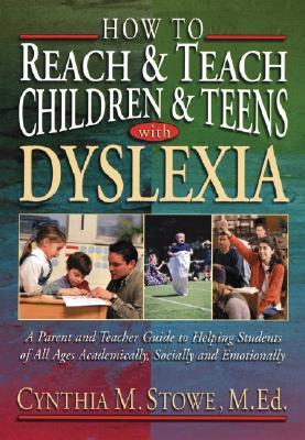 How to Reach & Teach Children & Teens With Dyslexia By Stowe, Cynthia M.